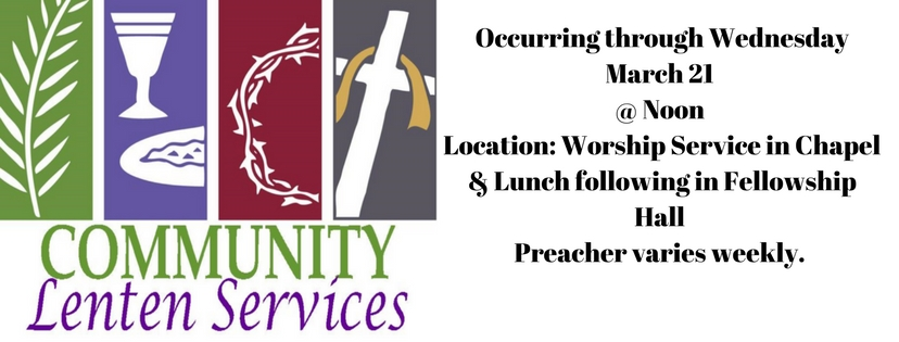 Beginning Wednesday, Feb. 21 - Wednesday March 21. Noon, in the Fellowship HallPreacher varies weekly. (2)