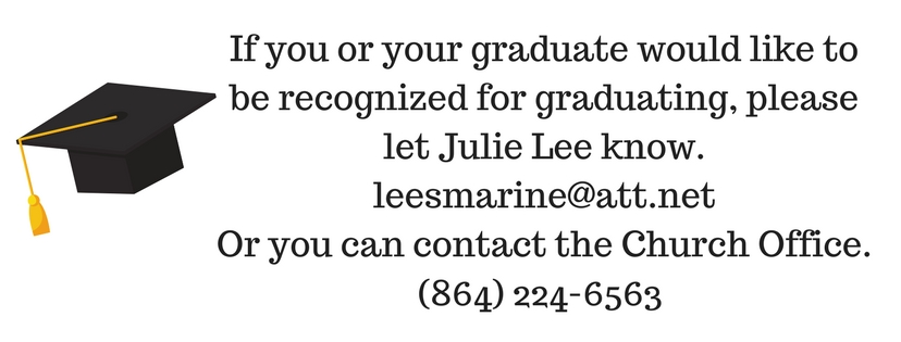 Calling all graduates! If you or your graduate would like to be recognized for graduating, please let Julie Lee know. Or you can contact the Church Office